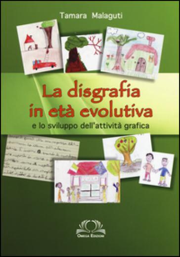 La disgrafia in età evolutiva e lo sviluppo dell'attività grafica - Tamara Malaguti   Thecosgala.com