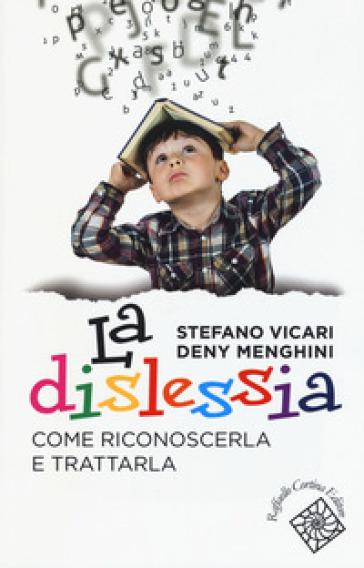 La dislessia. Come riconoscerla e trattarla - Stefano Vicari | Thecosgala.com