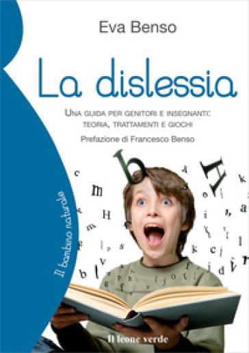 La dislessia. Una guida per genitori e insegnanti: teoria, trattamenti e giochi - Eva Benso pdf epub