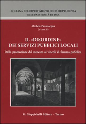 Il «disordine» dei servizi pubblici locali. Dalla promozione del mercato ai vincoli di finanza pubblica - M. Passalacqua |