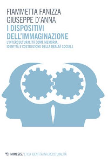 I dispositivi dell'immaginazione. L'interculturalità come memoria, identità e costruzione della realtà sociale - Fiammetta Fanizza pdf epub