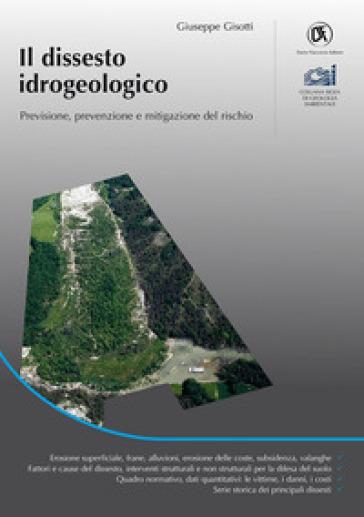 Il dissesto idrogeologico. Previsione, prevenzione e mitigazione del rischio - Giuseppe Gisotti | Rochesterscifianimecon.com