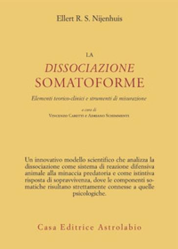 La dissociazione somatoforme. Elementi teorico-clinici e strumenti di misurazione - Ellert R. S. Nijenhuis | Rochesterscifianimecon.com