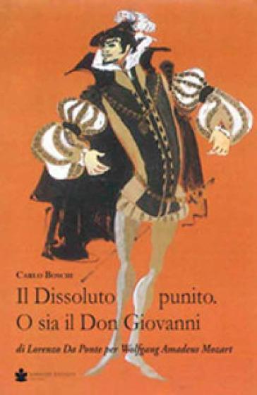 Il dissoluto punito. O sia il don Giovanni. Di Lorenzo Da Ponte per Wolfang Amadeus Mozart - Carlo Boschi  