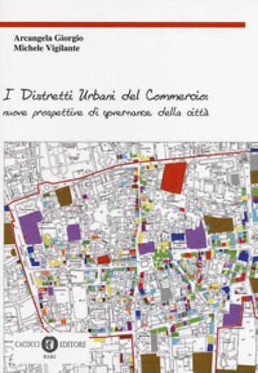 I distretti urbani del commercio: nuove prospettive di governance della città - Giorgio Arcangela | Thecosgala.com