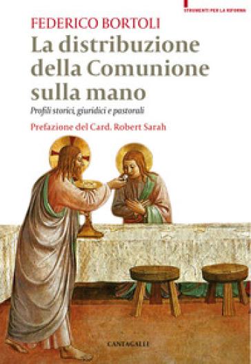 La distribuzione della comunione sulla mano. Profili storici, giuridici e pastorali - Federico Bortoli |