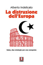 La distruzione dell Europa. Islam, due strategie per una conquista