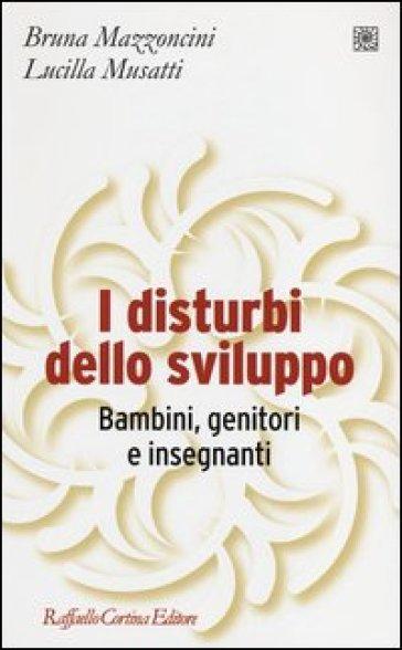 I disturbi dello sviluppo. Bambini, genitori, insegnanti - Bruna Mazzoncini   Thecosgala.com