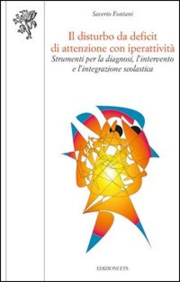 Il disturbo da deficit di attenzione con iperattività. Strumenti per la diagnosi, l'intervento e l'integrazione scolastica - S. Fontani | Thecosgala.com