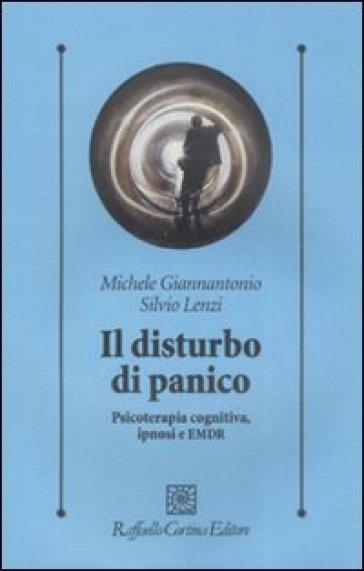Il disturbo di panico. Psicoterapia cognitiva, ipnosi e EMDR - Silvio Lenzi | Jonathanterrington.com