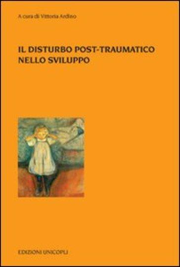 Il disturbo post-traumatico nello sviluppo - V. Ardino |
