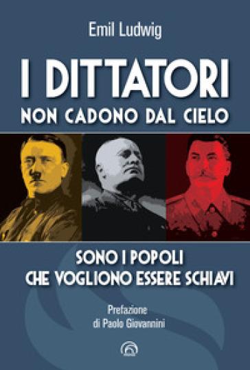 I dittatori non cadono dal cielo. Sono i popoli che vogliono essere schiavi - Emil Ludwig |