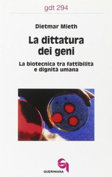 La dittatura dei geni. La biotecnica tra fattibilità e dignità umana - Dietmar Mieth   Jonathanterrington.com