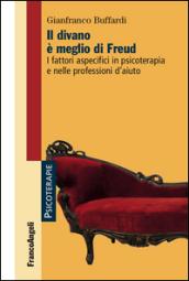 Image of Il divano è meglio di Freud. I fattori aspecifici in psicoterapia e nelle professioni d'aiuto