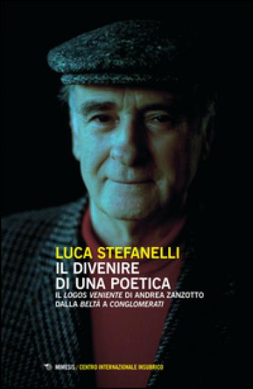 Il divenire di una poetica. Il «logos veniente» di Andrea Zanzotto dalla «Beltà» a «Conglomerati» - Luca Stefanelli |