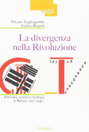 La divergenza nella rivoluzione. Filosofia, scienza e teologia in Russia (1920-1940) - Silvano Tagliagambe |