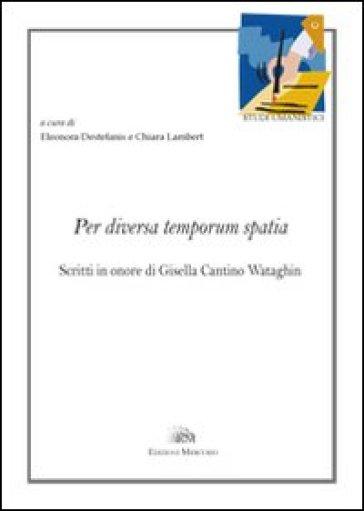 Per diversa temporum spatia. Scritti in onore di Gisella Cantino Wataghin. Ediz. italiana e francese - E. Destefanis |