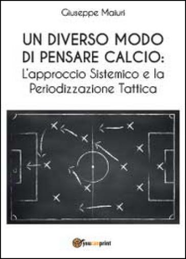 Un diverso modo di pensare calcio: l'approccio sistemico e la periodizzazione tattica - Giuseppe Maiuri |