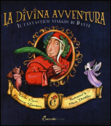 La divina avventura. Il fantastico viaggio di Dante - Enrico Cerni   Ericsfund.org