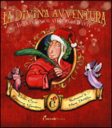 La divina avventura. Il fantastico viaggio di Dante - Enrico Cerni  