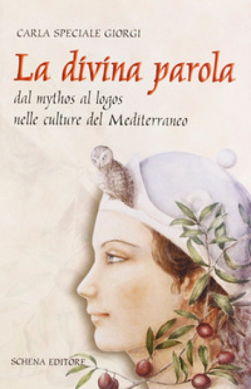 La divina parola. Dal mythos al logos nelle culture del Mediterraneo - Carla Speciale Giorgi |