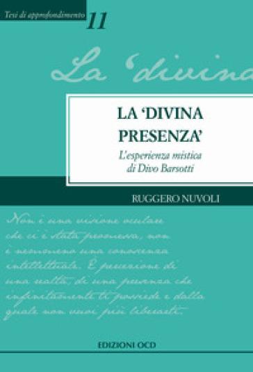 La «divina presenza». L'esperienza mistica di Divo Barsotti - Ruggero Nuvoli |
