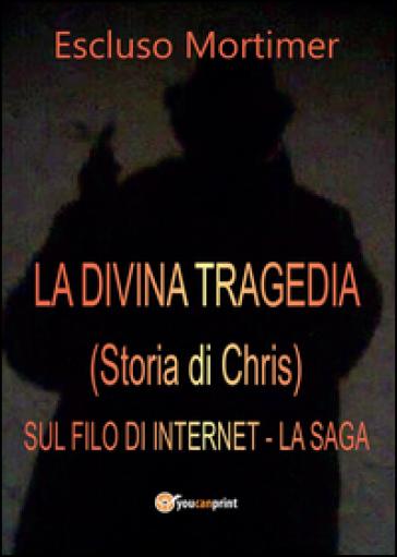 La divina tragedia(Storia di Chris). Sul filo di internet - Escluso Mortimer |