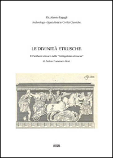 Le divinità etrusche. Il Pantheon etrusco nelle «Antiquitates etruscae-» di Anton Francesco Gori - Alessio Fagugli | Kritjur.org