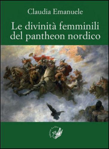 Le divinità femminili del pantheon nordico - Claudia Emanuele  