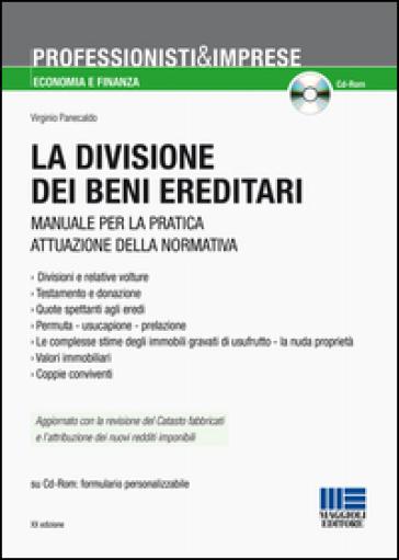 La divisione dei beni ereditari. Manuale per la pratica attuazione della normativa. Con CD-ROM - Virginio Panecaldo | Rochesterscifianimecon.com