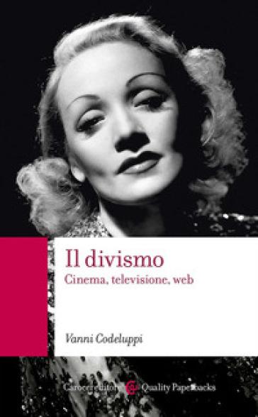 Il divismo. Cinema, televisione, web - Vanni Codeluppi | Thecosgala.com