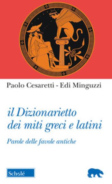 Il dizionarietto dei miti greci e latini. Parole delle favole antiche - Paolo Cesaretti | Ericsfund.org