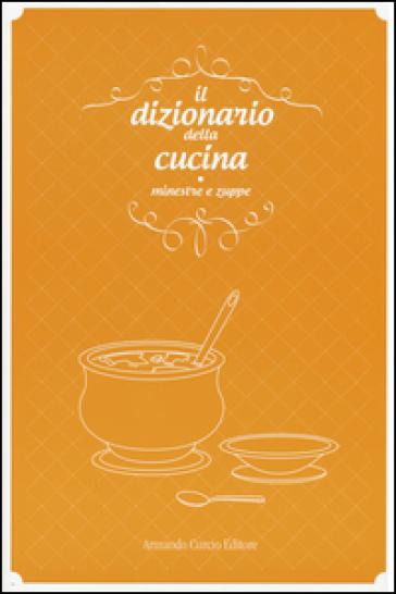 Il dizionario della cucina. Minestre e zuppe