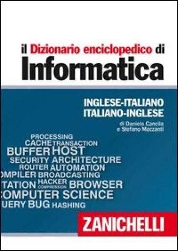 Il dizionario enciclopedico di informatica. Inglese-italiano, italiano-inglese. Ediz. bilingue. Con aggiornamento online - Daniela Cancila |
