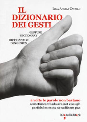 Il dizionario dei gesti. Ediz. italiana, inglese e francese - Lilia Angela Cavallo |