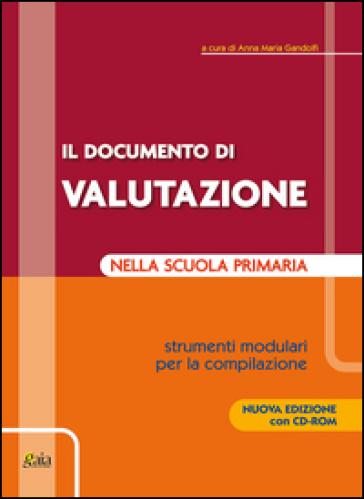 Il documento di valutazione nella scuola primaria. Strumenti modulari per la compilazione. Con CD-ROM - Anna Maria Gandolfi  