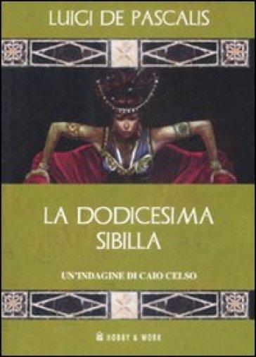 La dodicesima Sibilla. Un'indagine di Caio Celso - Luigi De Pascalis  