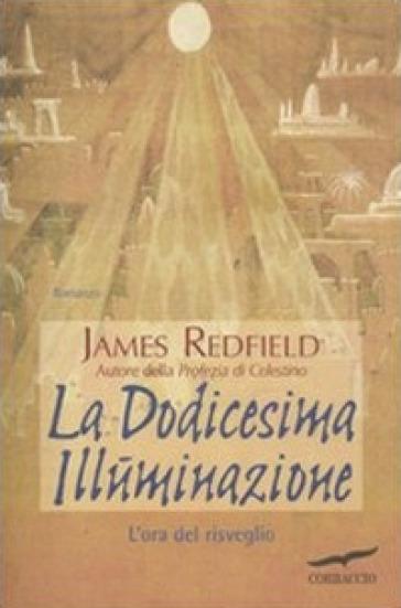 La dodicesima illuminazione. L'ora del risveglio - James Redfield   Rochesterscifianimecon.com