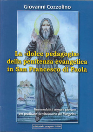 La «dolce pedagogia» della penitenza evangelica in san Francesco di Paola - Giovanni Cozzolino |