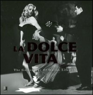 La dolce vita. The golden age of italian lifestyle. Ediz. inglese, tedesca, italiana. Con 2 CD Audio