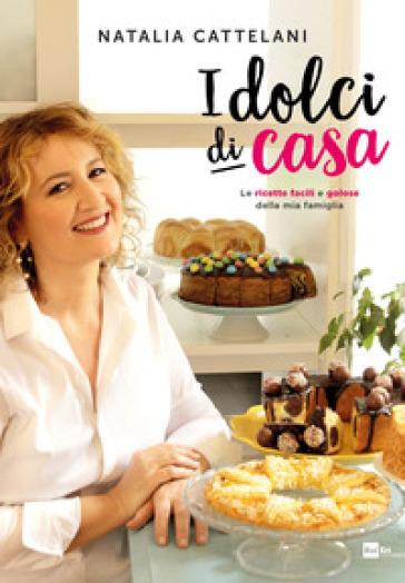 I dolci di casa. Le ricette facili e golose della mia famiglia - Natalia Cattelani | Thecosgala.com