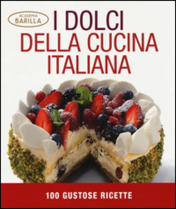 I Dolci Della Cucina Italiana 100 Gustose Ricette Libro