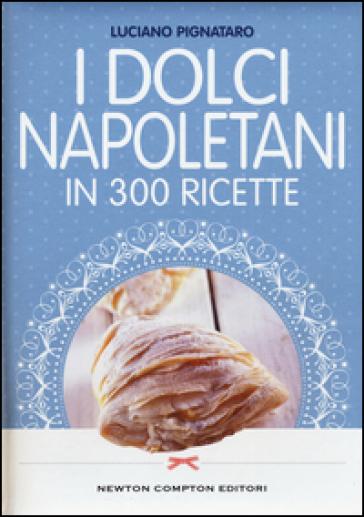 I dolci napoletani in 300 ricette - Luciano Pignataro   Thecosgala.com