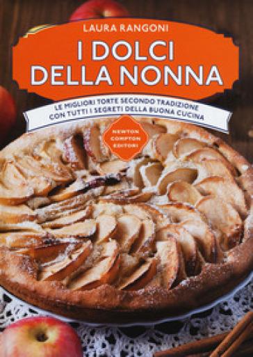 I dolci della nonna. Le migliori torte secondo tradizione con tutti i segreti della buona cucina - Laura Rangoni |