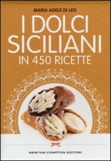 I dolci siciliani in 450 ricette - M. Adele Di Leo | Thecosgala.com