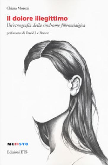 Il dolore illegittimo. Un'etnografia della sindrome fibromialgica - Chiara Moretti | Thecosgala.com