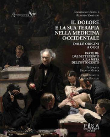 Il dolore e la sua terapia nella medicina occidentale. 3: Dal Settecento alla metà dell'Ottocento - Gianfranco Natale |