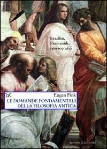 Le domande fondamentali della filosofia antica - Eugen Fink |