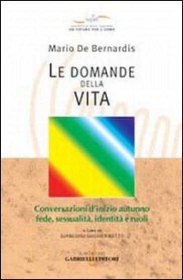 Le domande della vita. Conversazioni d'inizio autunno: fede, sessualità, identità e ruoli - Mario De Bernardis |