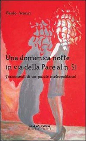 Una domenica notte in Via della Pace al n. 53. Frammenti di un puzzle metropolitano - Paolo Avanzi |